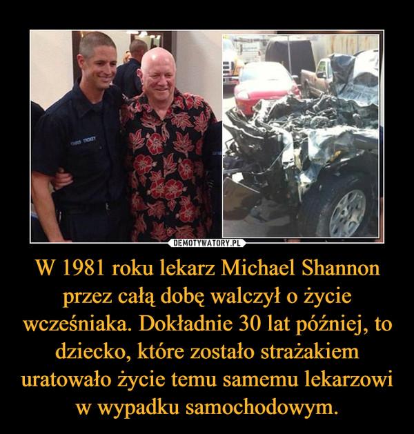 W 1981 roku lekarz Michael Shannon przez całą dobę walczył o życie wcześniaka. Dokładnie 30 lat później, to dziecko, które zostało strażakiem uratowało życie temu samemu lekarzowi w wypadku samochodowym. –