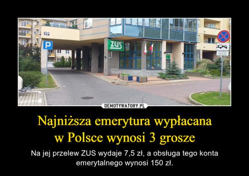 Najniższa emerytura wypłacana w Polsce wynosi 3 grosze