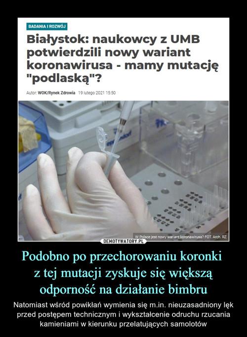 Podobno po przechorowaniu koronki  z tej mutacji zyskuje się większą odporność na działanie bimbru