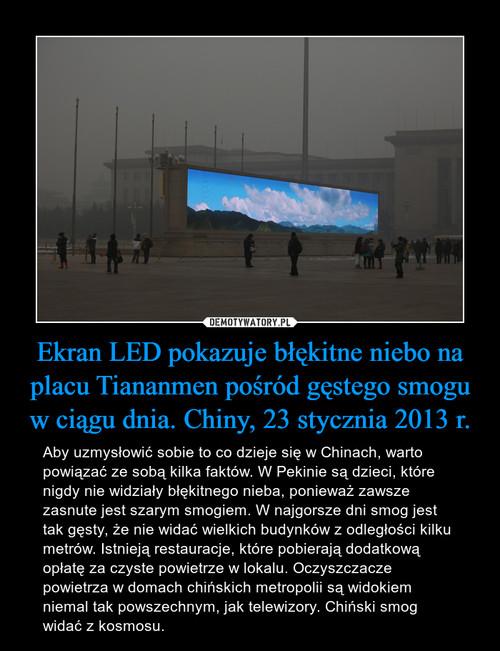 Ekran LED pokazuje błękitne niebo na placu Tiananmen pośród gęstego smogu w ciągu dnia. Chiny, 23 stycznia 2013 r.