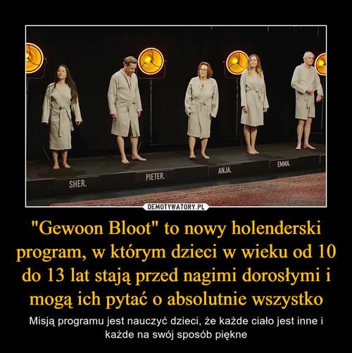 """""""Gewoon Bloot"""" to nowy holenderski program, w którym dzieci w wieku od 10 do 13 lat stają przed nagimi dorosłymi i mogą ich pytać o absolutnie wszystko"""
