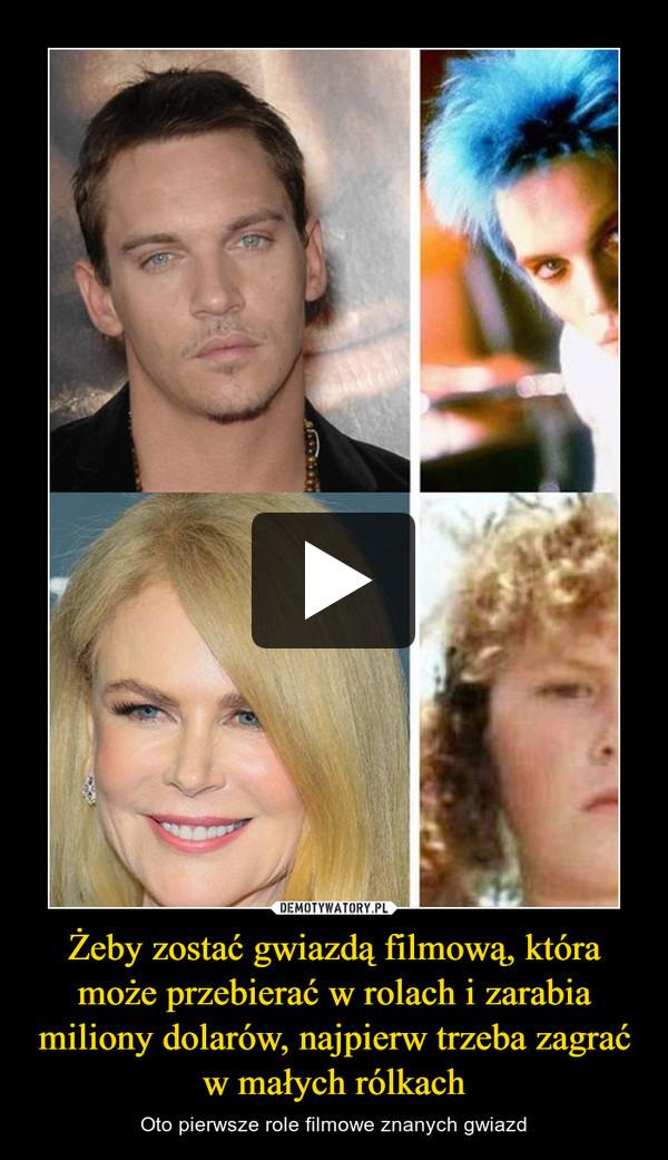 Żeby zostać gwiazdą filmową, która może przebierać w rolach i zarabia miliony dolarów, najpierw trzeba zagrać w małych rólkach – Oto pierwsze role filmowe znanych gwiazd