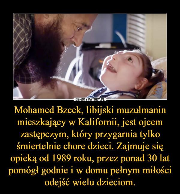 Mohamed Bzeek, libijski muzułmanin mieszkający w Kalifornii, jest ojcem zastępczym, który przygarnia tylko śmiertelnie chore dzieci. Zajmuje się opieką od 1989 roku, przez ponad 30 lat pomógł godnie i w domu pełnym miłości odejść wielu dzieciom. –