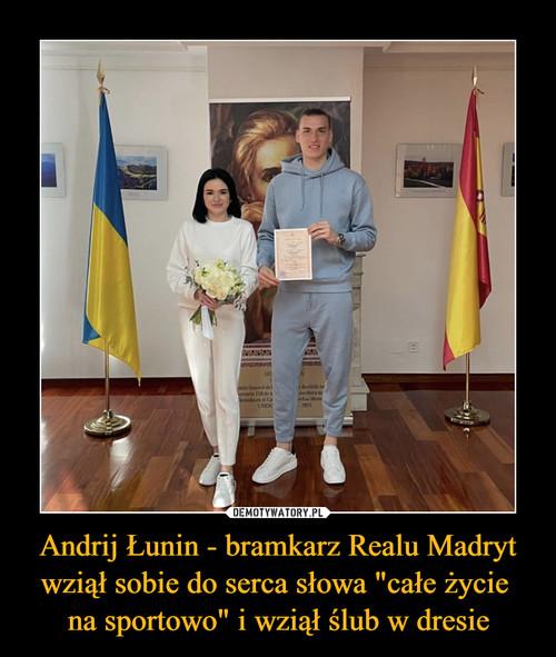 """Andrij Łunin - bramkarz Realu Madryt wziął sobie do serca słowa """"całe życie  na sportowo"""" i wziął ślub w dresie"""
