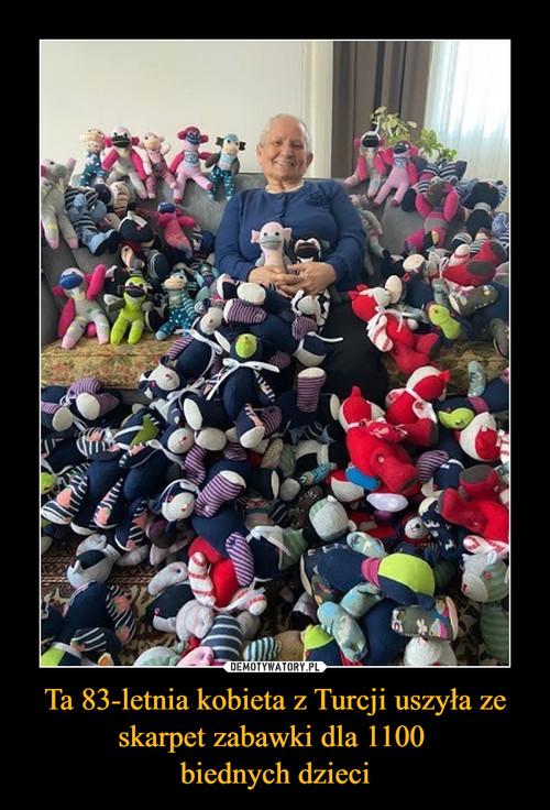 Ta 83-letnia kobieta z Turcji uszyła ze skarpet zabawki dla 1100  biednych dzieci