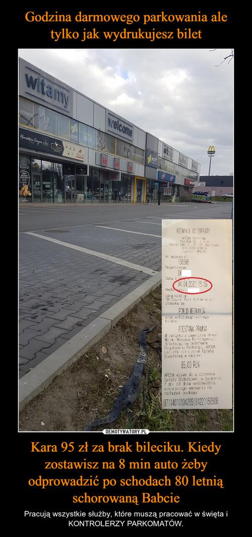 Godzina darmowego parkowania ale tylko jak wydrukujesz bilet Kara 95 zł za brak bileciku. Kiedy zostawisz na 8 min auto żeby odprowadzić po schodach 80 letnią schorowaną Babcie