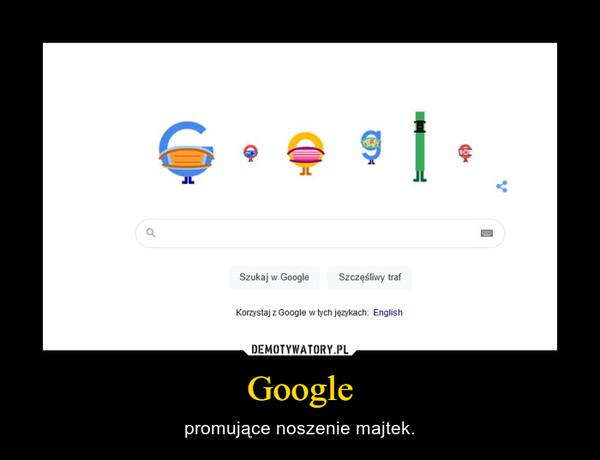 Google – promujące noszenie majtek.