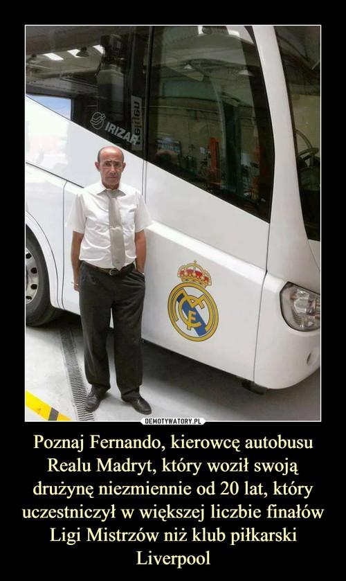 Poznaj Fernando, kierowcę autobusu Realu Madryt, który woził swoją drużynę niezmiennie od 20 lat, który uczestniczył w większej liczbie finałów Ligi Mistrzów niż klub piłkarski Liverpool
