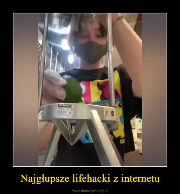 Najgłupsze lifehacki z internetu –