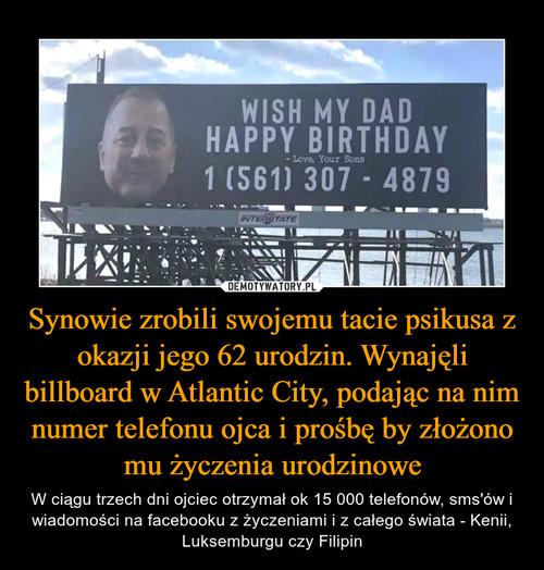 Synowie zrobili swojemu tacie psikusa z okazji jego 62 urodzin. Wynajęli billboard w Atlantic City, podając na nim numer telefonu ojca i prośbę by złożono mu życzenia urodzinowe