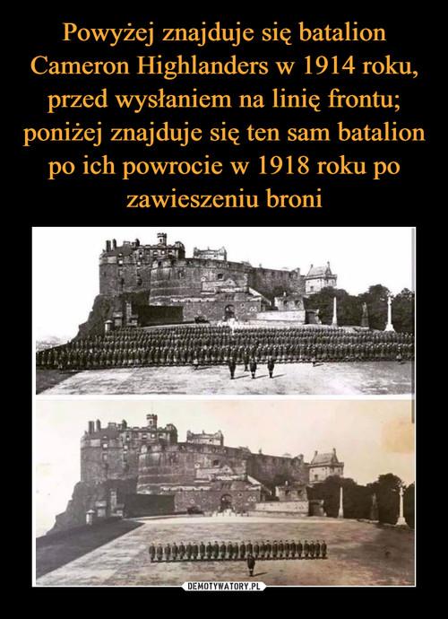Powyżej znajduje się batalion Cameron Highlanders w 1914 roku, przed wysłaniem na linię frontu; poniżej znajduje się ten sam batalion po ich powrocie w 1918 roku po zawieszeniu broni