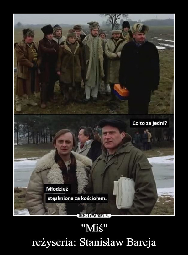 """""""Miś""""reżyseria: Stanisław Bareja –"""