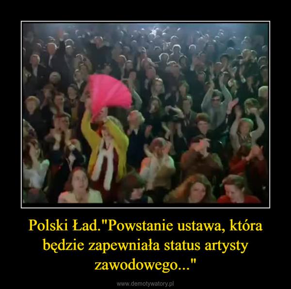 """Polski Ład.""""Powstanie ustawa, która będzie zapewniała status artysty zawodowego..."""" –"""