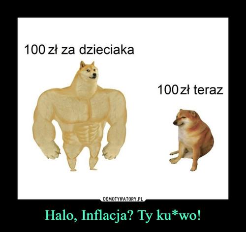 Halo, Inflacja? Ty ku*wo!