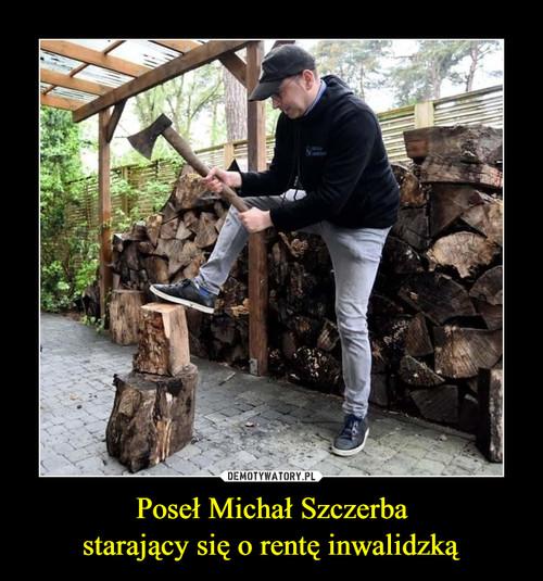 Poseł Michał Szczerba starający się o rentę inwalidzką