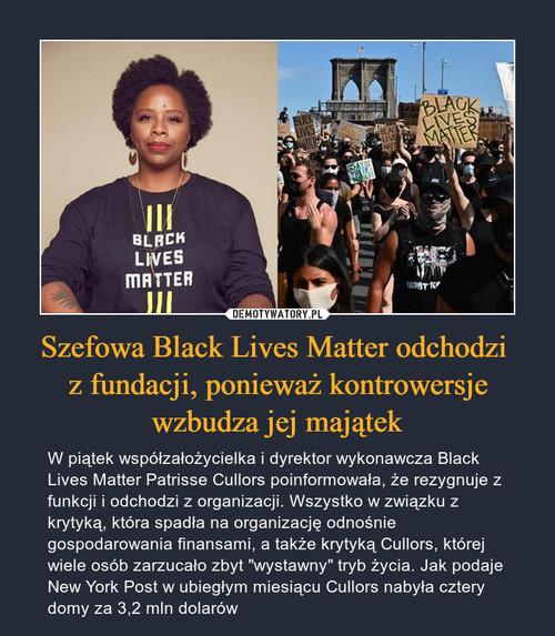 Szefowa Black Lives Matter odchodzi  z fundacji, ponieważ kontrowersje wzbudza jej majątek