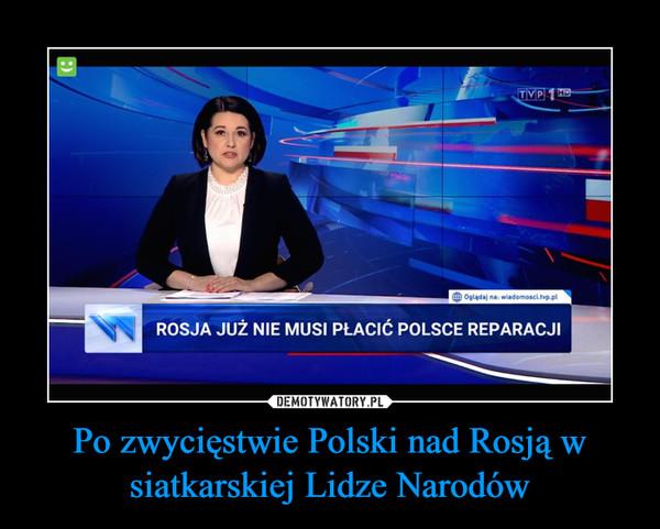 Po zwycięstwie Polski nad Rosją w siatkarskiej Lidze Narodów –