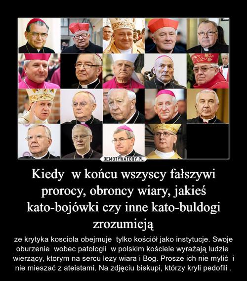 Kiedy  w końcu wszyscy fałszywi prorocy, obroncy wiary, jakieś kato-bojówki czy inne kato-buldogi zrozumieją