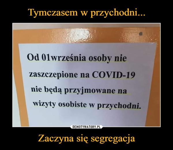 Zaczyna się segregacja –  Od 01 lwrześnia osoby niezaszczepione na COVID-19nie będą przyjmowane nawizyty osobiste w przychodni.
