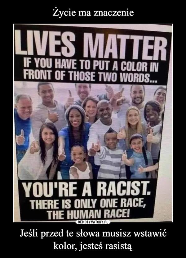 Jeśli przed te słowa musisz wstawić kolor, jesteś rasistą –
