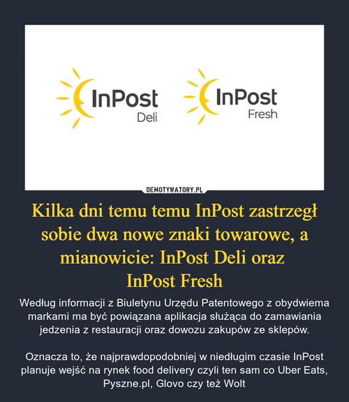 Kilka dni temu temu InPost zastrzegł sobie dwa nowe znaki towarowe, a mianowicie: InPost Deli oraz  InPost Fresh