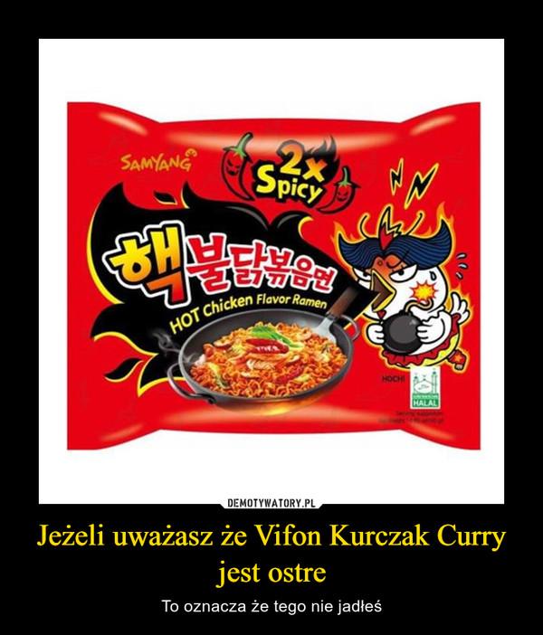 Jeżeli uważasz że Vifon Kurczak Curry jest ostre – To oznacza że tego nie jadłeś