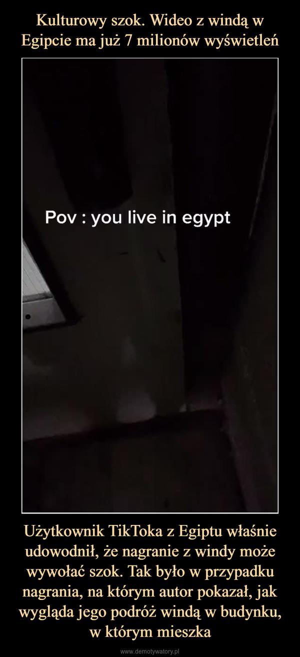 Użytkownik TikToka z Egiptu właśnie udowodnił, że nagranie z windy może wywołać szok. Tak było w przypadku nagrania, na którym autor pokazał, jak wygląda jego podróż windą w budynku, w którym mieszka –