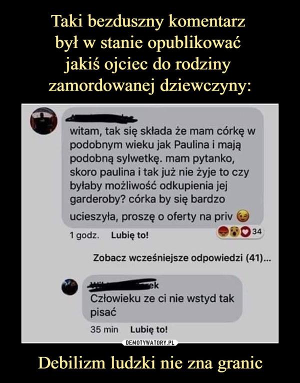 Taki bezduszny komentarz był w stanie opublikować jakiś ojciec do rodziny zamordowanej dziewczyny: Debilizm ludzki nie zna granic