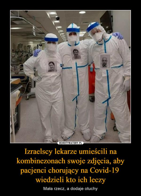 Izraelscy lekarze umieścili na kombinezonach swoje zdjęcia, aby pacjenci chorujący na Covid-19 wiedzieli kto ich leczy